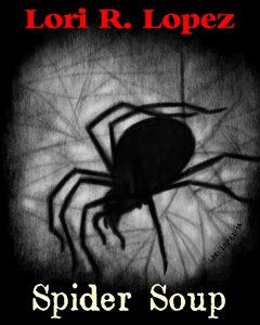 Spider Soup by Lori R. Lopez